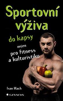 Sportovní výživa do kapsy. nejen pro fitness a kulturistiku - Ivan Mach