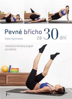 Pevné břicho za 30 dní. Jednoduchý tréninkový program pro všechny! - Brigitte Engammareová