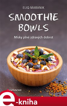 Smoothie bowls. Misky plné zdravých dobrot - Eliq Maranik e-kniha