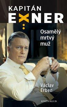 Osamělý mrtvý muž. Kapitán Exner - Václav Erben
