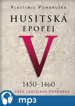 Husitská epopej V. - Za časů Ladislava Pohrobka, mp3 - Vlastimil Vondruška