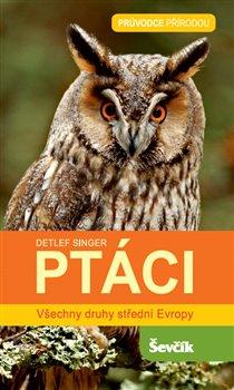 Ptáci - Všechny druhy střední Evropy. Průvodce přírodou - Detlef Singer