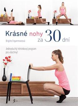 Krásné nohy za 30 dní. Jednoduchý tréninkový program pro všechny! - Brigitte Engammareová