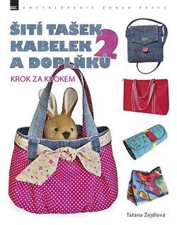 Šití tašek, kabelek a doplňků 2 - Krok za krokem - Taťána Žejdlová