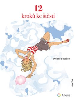 12 kroků ke štěstí. procvičování spokojenosti - Eveline Bouillon