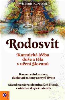 Rodosvit. Karmická léčba duše a těla v učení Slovanů - Vladimír Kurovskij
