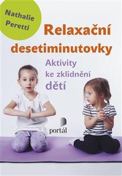 Relaxační desetiminutovky. Aktivity ke zklidnění dětí - Nathalie Peretti