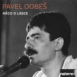 Něco o lásce - Pavel Dobeš