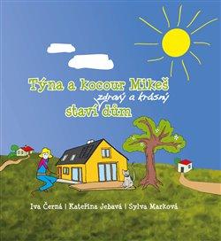 Týna a kocour Mikeš staví zdravý a krásný dům - Iva Černá, Kateřina Jebavá