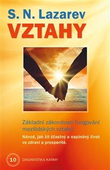 Vztahy - Základní zákonitosti fungování mezilidských vztahů. Návod, jak žít šťastný a naplněný život ve zdraví a prosperitě. - S.N. Lazarev