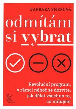 Odmítám si vybrat. Revoluční program v rámci něhož se dozvíte, jak dělat všechno, co milujete - Barbara Sherová