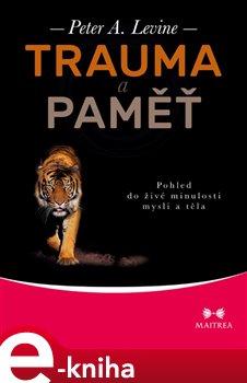 Trauma a paměť - Peter A. Levine e-kniha