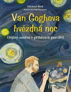 Van Goghova hvězdná noc. Dějiny umění v příbězích pro děti - Michael Bird