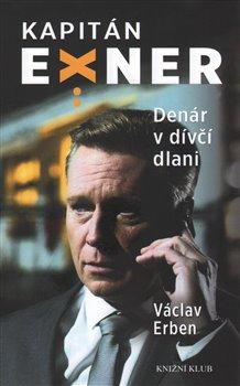 Denár v dívčí dlani. Kapitán Exner - Václav Erben