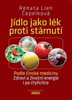Jídlo jako lék proti stárnutí. Podle Čínské medicíny - Zdraví a životní energie i po čtyřicítce - Renata Lien Čepelková