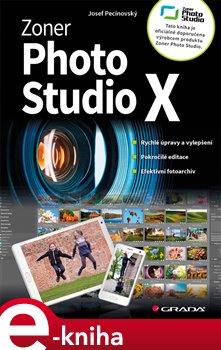 Zoner Photo Studio X. moderní průvodce krok za krokem - Josef Pecinovský e-kniha