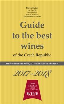 Guide to the best wines of the Czech Republic 2017-2018. 811 recommended wines, 151 winemakers and wineries - Roman Novotný, Michal Šetka, Richard Süss, Ivo Dvořák, Jakub Přibyl