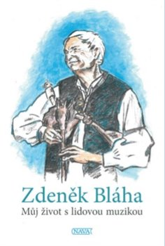 Můj život s lidovou muzikou - Zdeněk Bláha