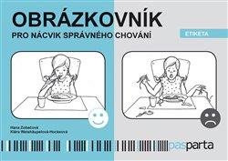 Obrázkovník pro nácvik správného chování - Etiketa - Hana Zobačová