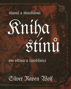 Kniha stínů. Slavná a starodávná Kniha stínů pro vědmy a čarodějnice - Silver Raven Wolf