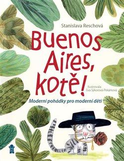 Buenos Aires, kotě. Moderní pohádky pro moderní děti - Stanislava Reschová