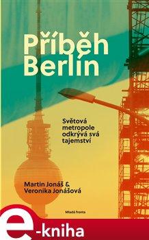 Příběh Berlín. Světová metropole odkrývá svá tajemství - Veronika Jonášová, Martin Jonáš e-kniha