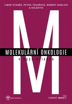 Molekulární onkologie v kasuistikách - Libor Staněk, Petra Tesařová, Robert Gurlich