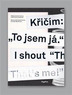 """Křičím: """"To jsem já."""". Příběhy českého fanzinu od 80.let po současnost / Stories of the Czech fanzine from the ´80s till now - Michal Nanoru, Pavel Turek, Ivan Adamovič, Jitka Kolářová, Jaroslav…"""
