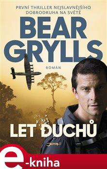 Let duchů - Bear Grylls e-kniha