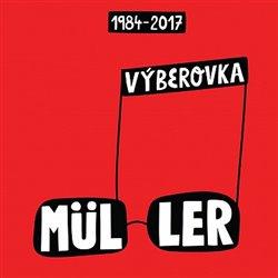 Výběrovka. 1984-2017 - Richard Müller