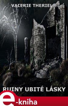 Ruiny ubité lásky - Valerie Theriel e-kniha