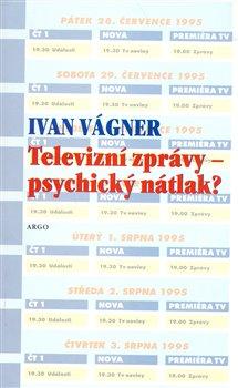 Obálka titulu Televizní zprávy - psychický nátlak?