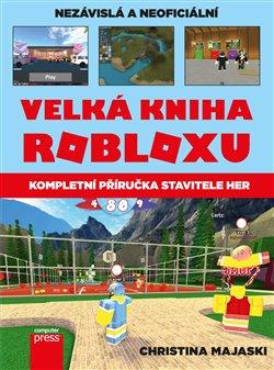 Velká kniha Robloxu. Kompletní příručka stavitele her - Christina Majaski