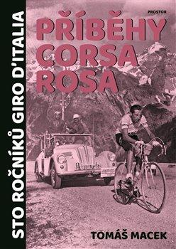 Příběhy Corsa rosa. Sto ročníků Giro d'Italia - Tomáš Macek