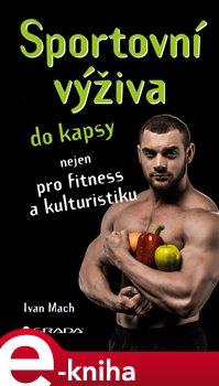 Sportovní výživa do kapsy. nejen pro fitness a kulturistiku - Ivan Mach e-kniha