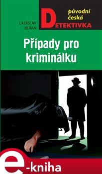 Případy pro kriminálku - Ladislav Beran e-kniha