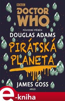 Doctor Who: Pirátská planeta - Douglas Adams, James Goss e-kniha