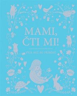 Mami, čti mi!. více než 80 příběhů - kol.