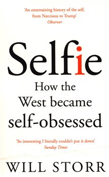 Selfie. How the West became self-obsessed - Will Storr