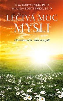 Léčivá moc mysli - Joan Borysenko, Miroslav Borysenko