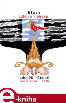 Hlava vzhůru nohama. Básně 2014 - 2015 - Zdeněk Hlaváč e-kniha