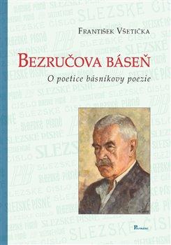 Bezručova báseň. o poetice básníkovy poezie - František Všetička