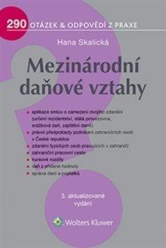 Mezinárodní daňové vztahy. 290 otázek a odpovědí z praxe, 3. aktualizované vydání - Hana Skalická