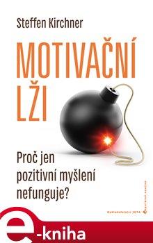 Motivační lži. Proč jen pozitivní myšlení nefunguje? - Steffen Kirchner e-kniha