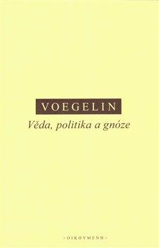 Věda, politika a gnóze - Eric Voegelin