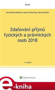 Zdaňování příjmů fyzických a právnických osob 2018 - Veronika Dvořáková, Marcel Pitterling, Hana Skalická e-kniha