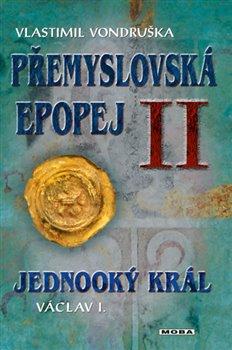 Obálka titulu Přemyslovská epopej II - Jednooký král Václav I