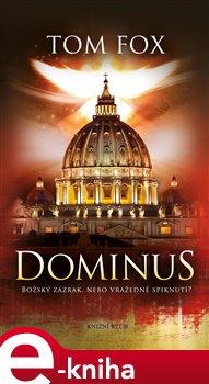 Dominus. Božský zázrak, nebo vražedné spiknutí? - Tom Fox