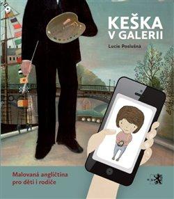 Keška v galerii. Malovaná angličtina pro děti i rodiče - Lucie Poslušná