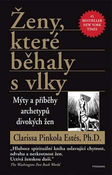 Obálka titulu Ženy, které běhaly s vlky - Mýty a příběhy archetypů divokých žen
